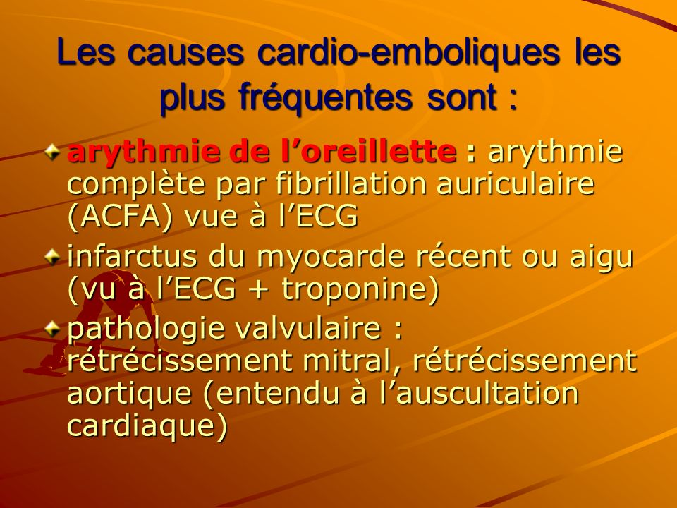 Les causes cardio-emboliques les plus fréquentes sont :