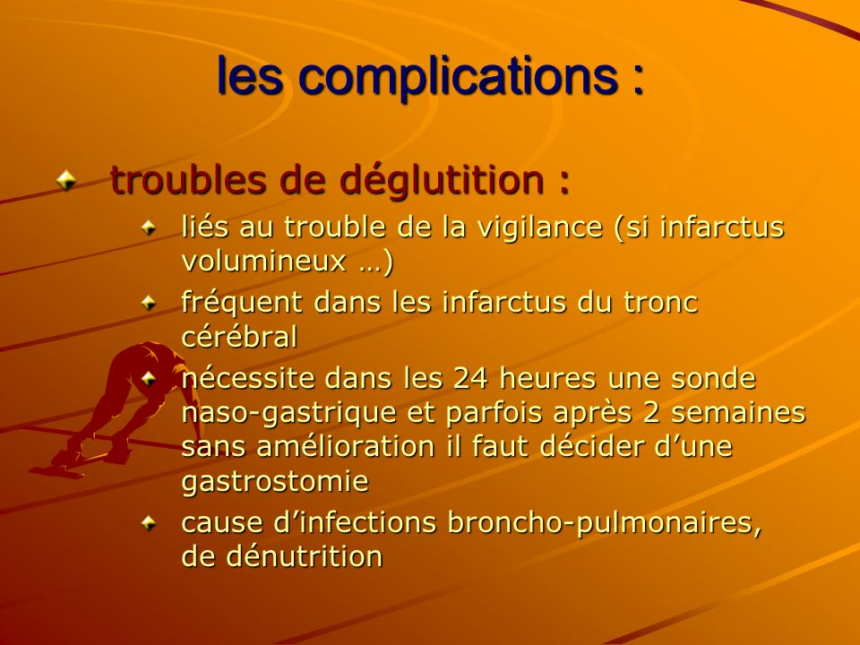 les complications : troubles de déglutition :