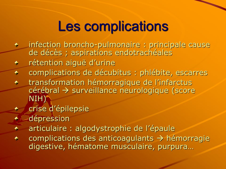 Les complications infection broncho-pulmonaire : principale cause de décès ; aspirations endotrachéales.