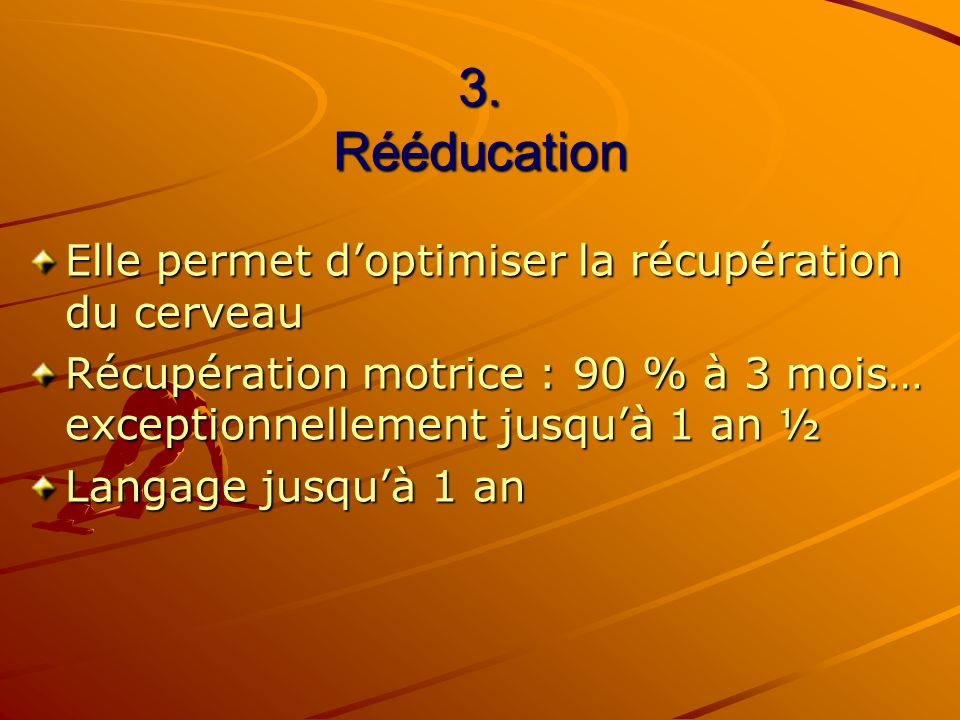 3. Rééducation Elle permet d'optimiser la récupération du cerveau