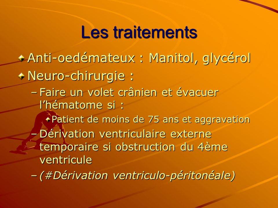 Les traitements Anti-oedémateux : Manitol, glycérol Neuro-chirurgie :