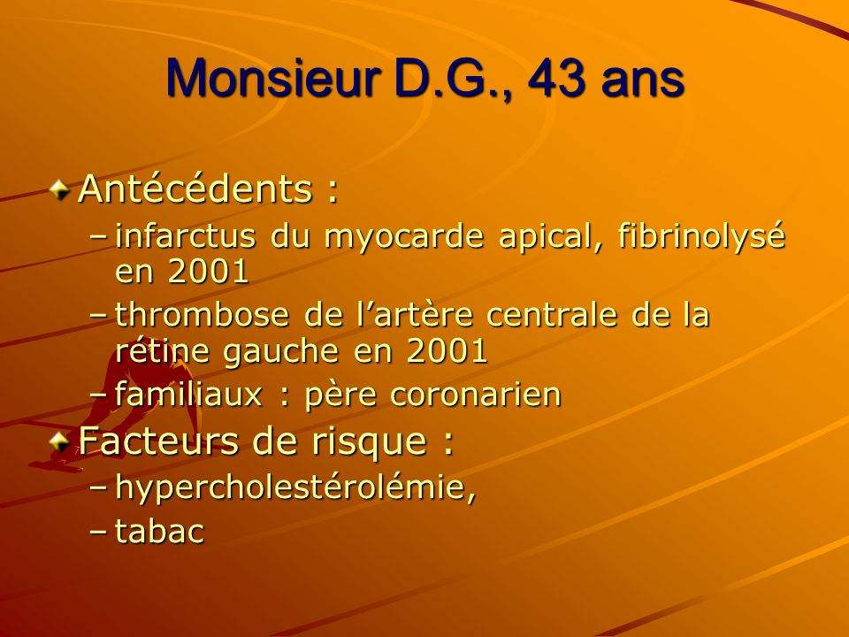 Monsieur D.G., 43 ans Antécédents : Facteurs de risque :