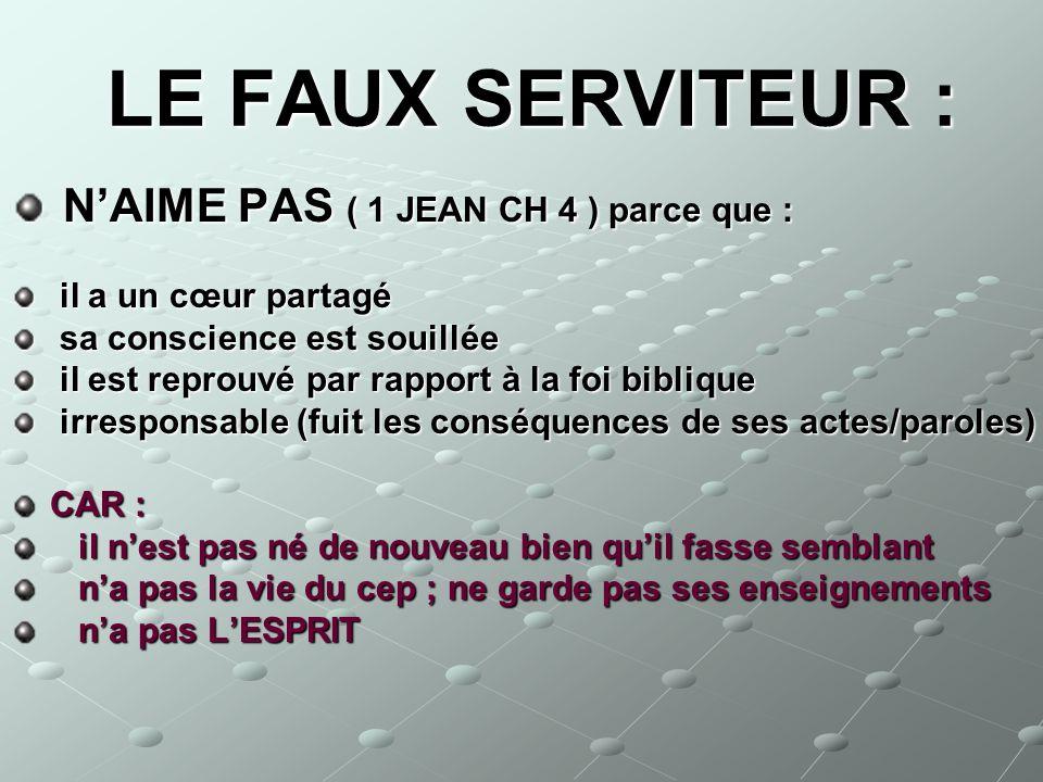 LE FAUX SERVITEUR : N'AIME PAS ( 1 JEAN CH 4 ) parce que :