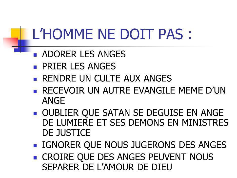 L'HOMME NE DOIT PAS : ADORER LES ANGES PRIER LES ANGES