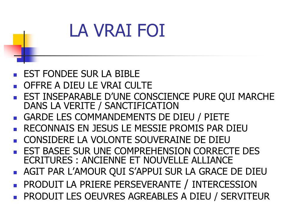 LA VRAI FOI EST FONDEE SUR LA BIBLE OFFRE A DIEU LE VRAI CULTE