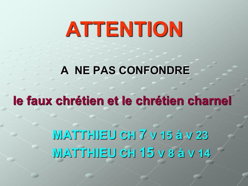 ATTENTION le faux chrétien et le chrétien charnel