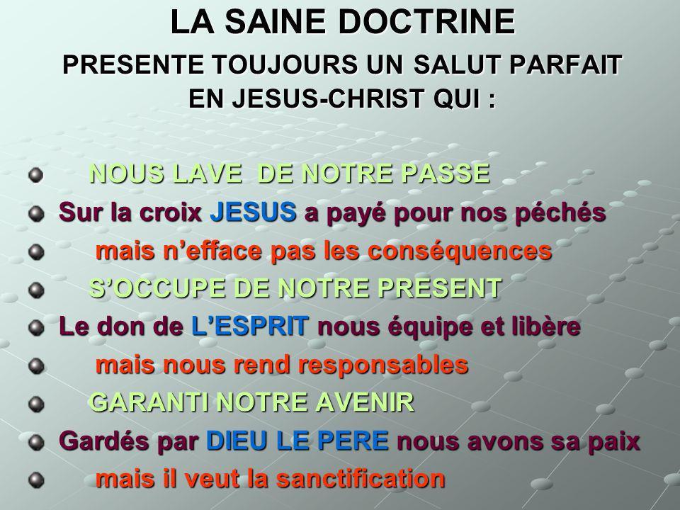 LA SAINE DOCTRINE PRESENTE TOUJOURS UN SALUT PARFAIT EN JESUS-CHRIST QUI :