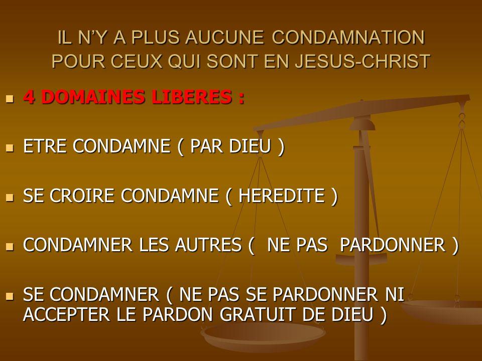 IL N'Y A PLUS AUCUNE CONDAMNATION POUR CEUX QUI SONT EN JESUS-CHRIST