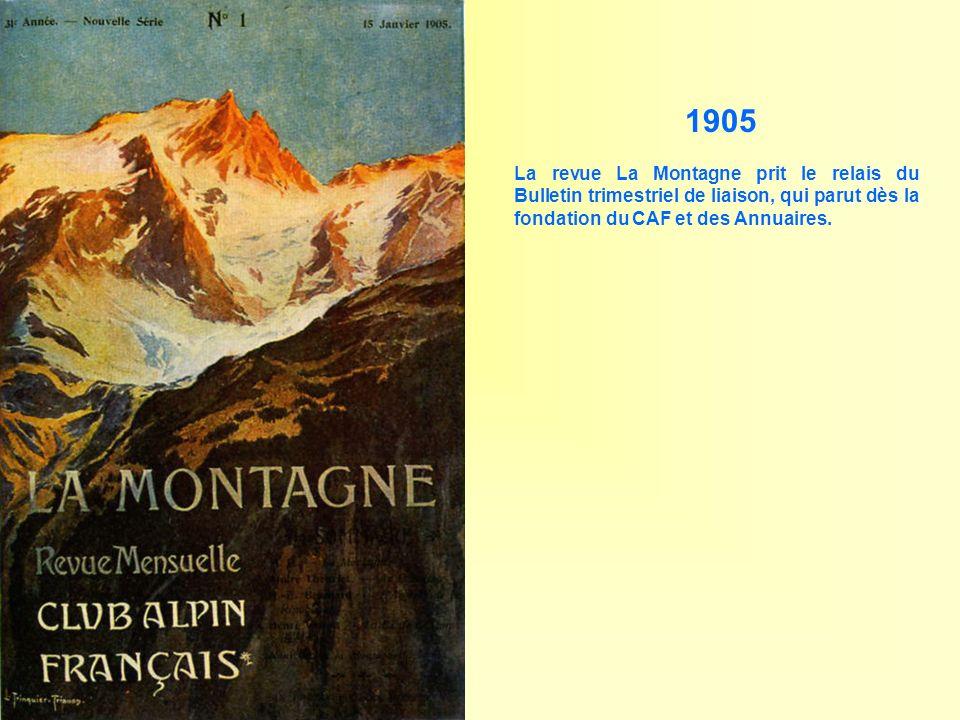 1905 La revue La Montagne prit le relais du Bulletin trimestriel de liaison, qui parut dès la fondation du CAF et des Annuaires.