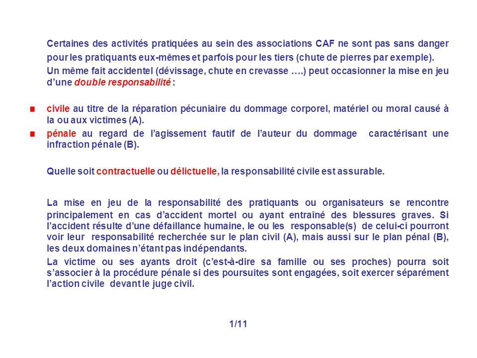 Certaines des activités pratiquées au sein des associations CAF ne sont pas sans danger pour les pratiquants eux-mêmes et parfois pour les tiers (chute de pierres par exemple).