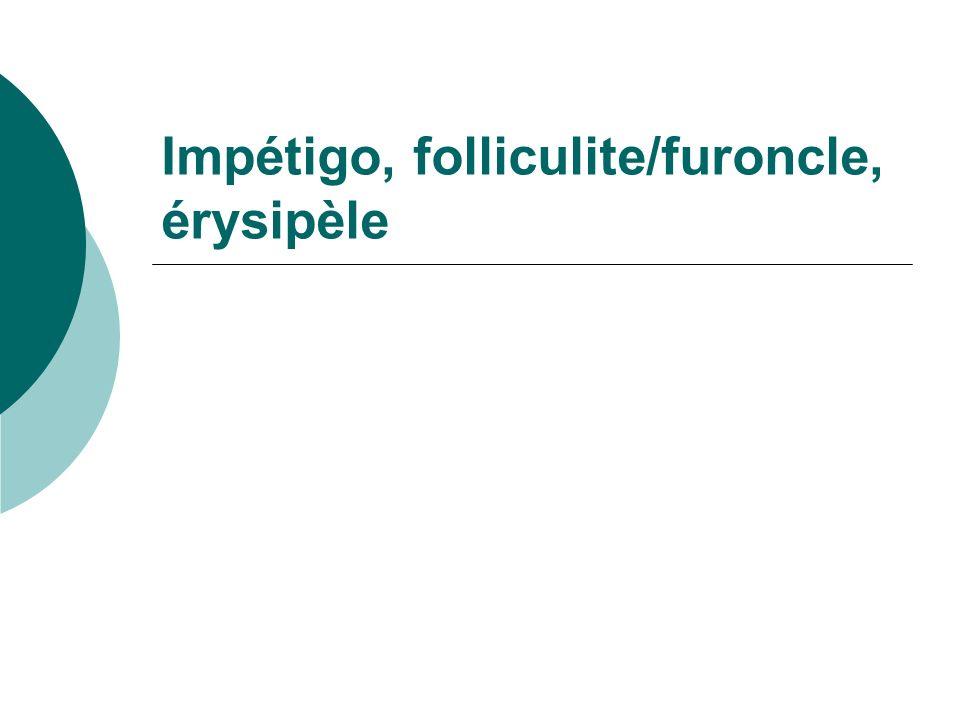 Impétigo, folliculite/furoncle, érysipèle