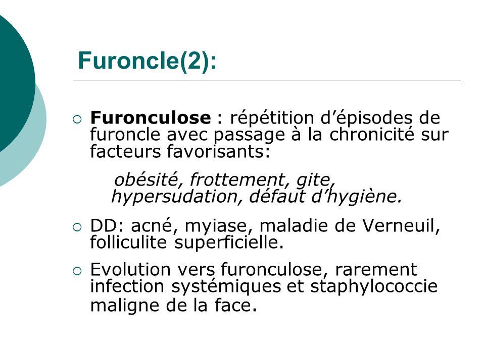 Furoncle(2): Furonculose : répétition d'épisodes de furoncle avec passage à la chronicité sur facteurs favorisants: