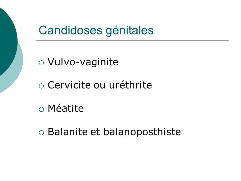 Candidoses génitales Vulvo-vaginite Cervicite ou uréthrite Méatite