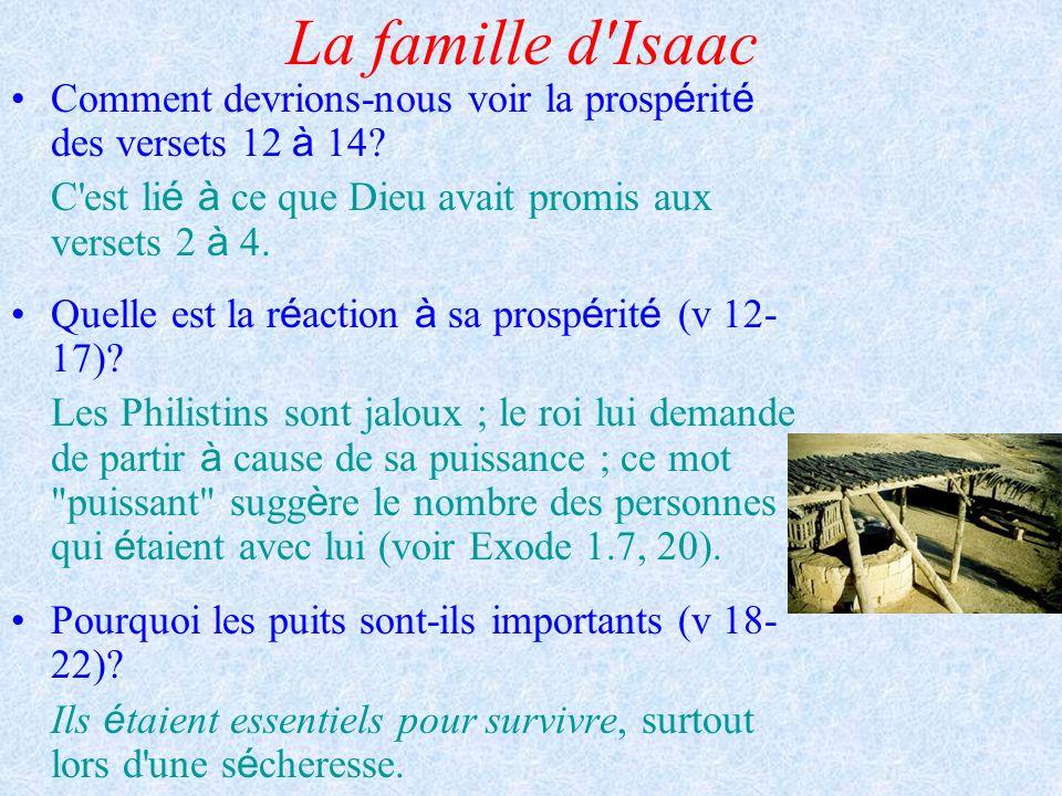 La famille d Isaac Comment devrions-nous voir la prospérité des versets 12 à 14 C est lié à ce que Dieu avait promis aux versets 2 à 4.