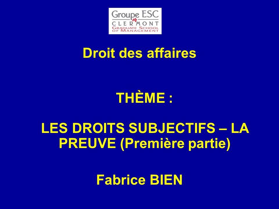 Droit des affaires THÈME : LES DROITS SUBJECTIFS – LA PREUVE (Première partie)