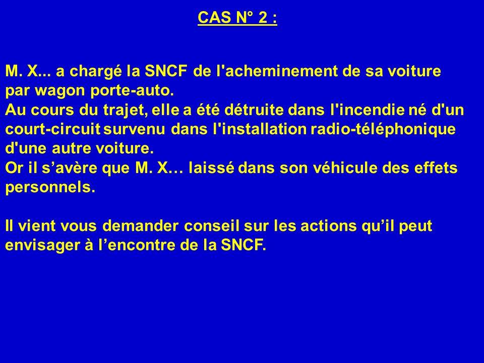 CAS N° 2 :M. X... a chargé la SNCF de l acheminement de sa voiture par wagon porte-auto.
