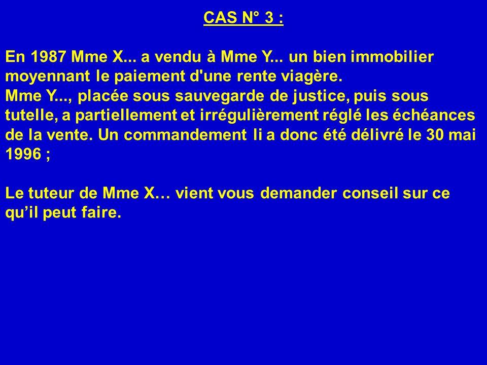 CAS N° 3 : En 1987 Mme X... a vendu à Mme Y... un bien immobilier moyennant le paiement d une rente viagère.