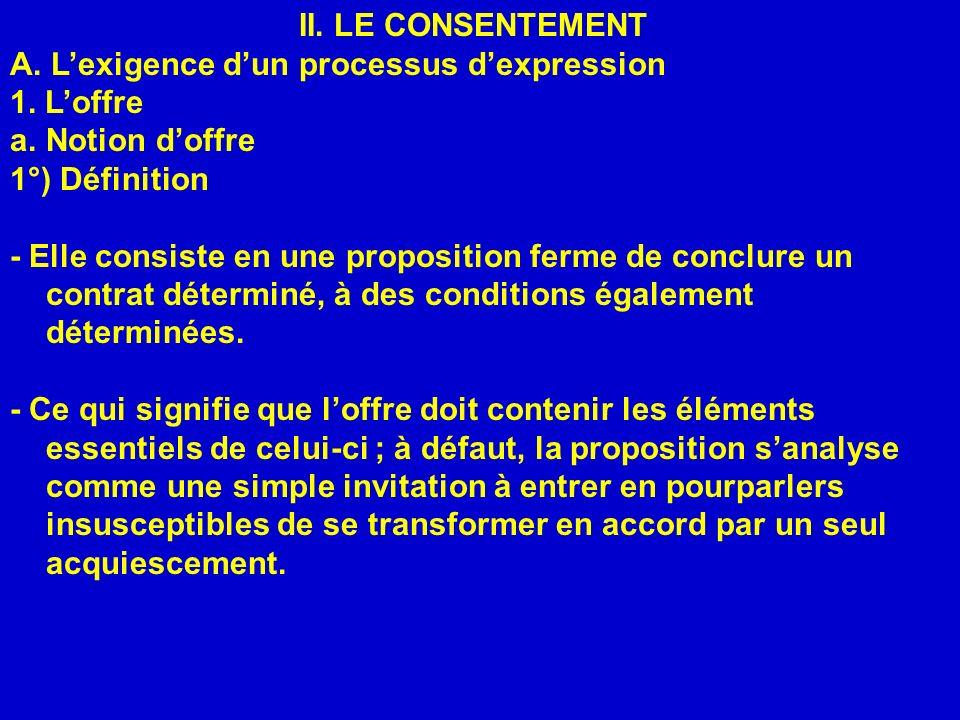 II. LE CONSENTEMENT A. L'exigence d'un processus d'expression. 1. L'offre. Notion d'offre. 1°) Définition.