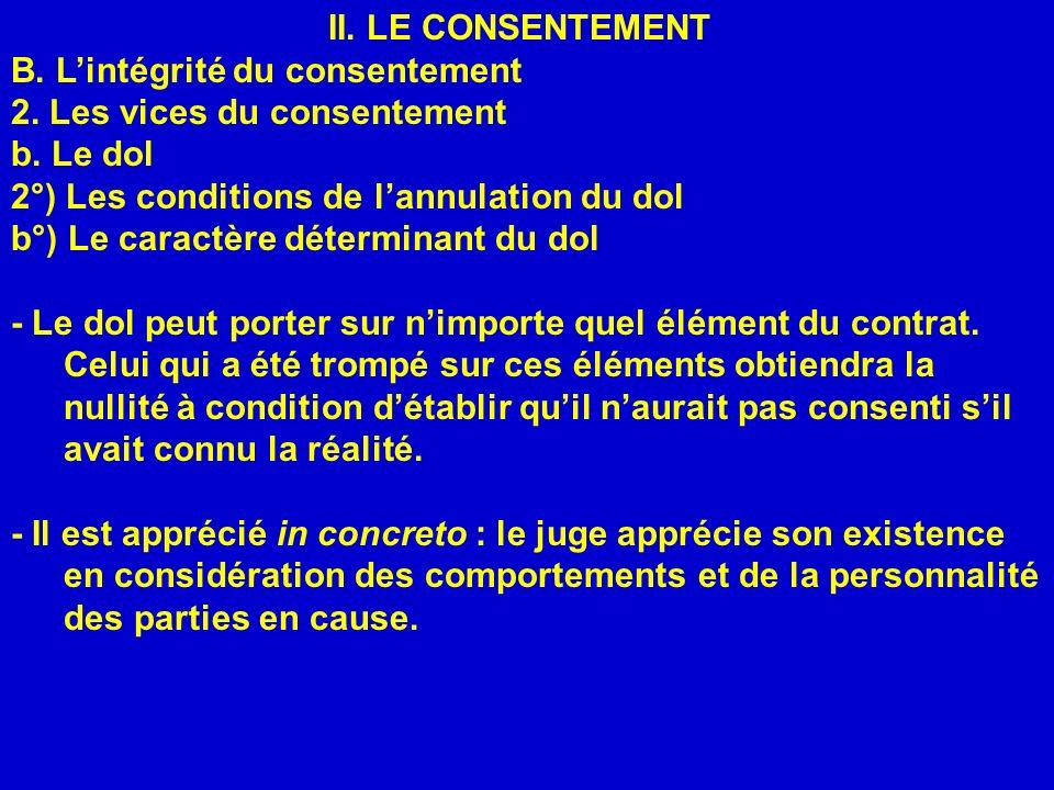 II. LE CONSENTEMENT B. L'intégrité du consentement. 2. Les vices du consentement. b. Le dol. 2°) Les conditions de l'annulation du dol.