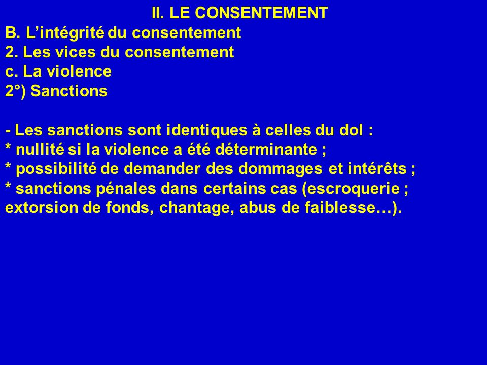 II. LE CONSENTEMENT B. L'intégrité du consentement. 2. Les vices du consentement. c. La violence.