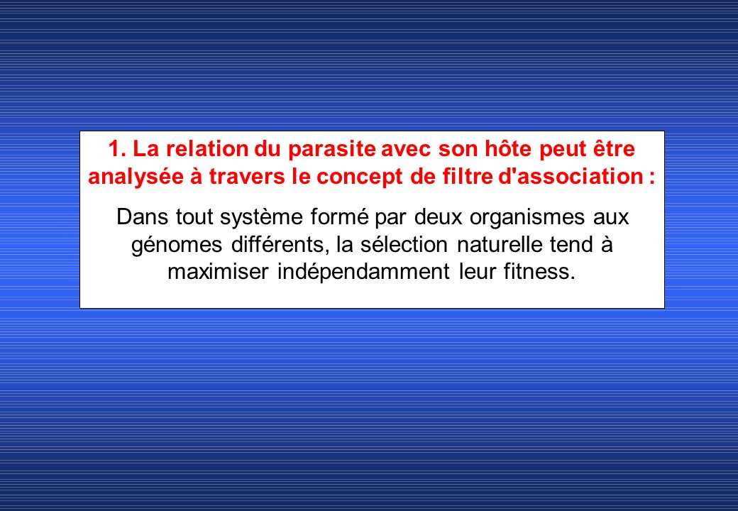 1. La relation du parasite avec son hôte peut être analysée à travers le concept de filtre d association :