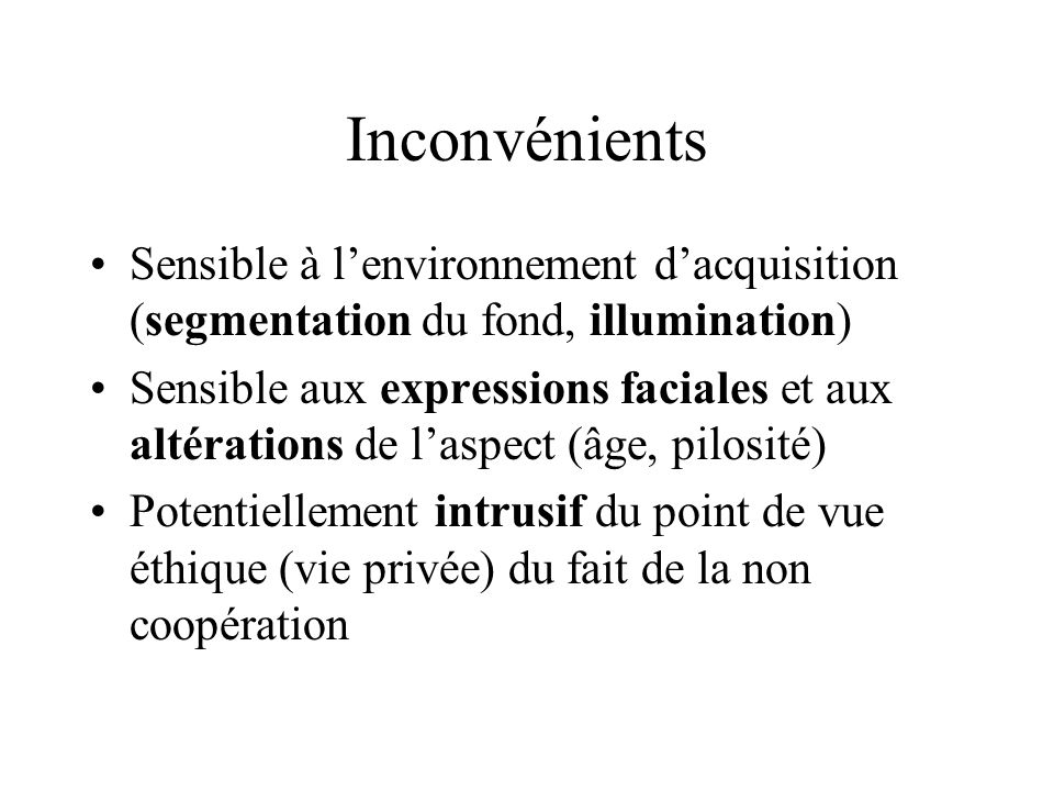 Inconvénients Sensible à l'environnement d'acquisition (segmentation du fond, illumination)