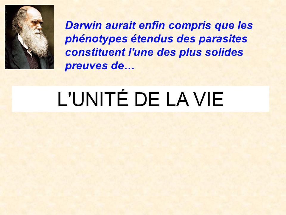 Darwin aurait enfin compris que les phénotypes étendus des parasites constituent l une des plus solides preuves de…