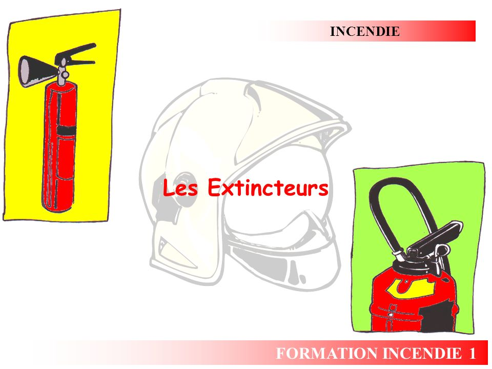 INCENDIE Les Extincteurs FORMATION INCENDIE 1