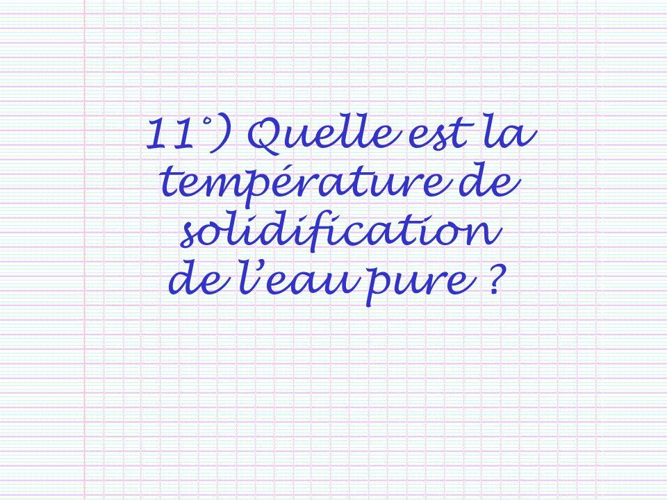 11°) Quelle est la température de solidification de l'eau pure