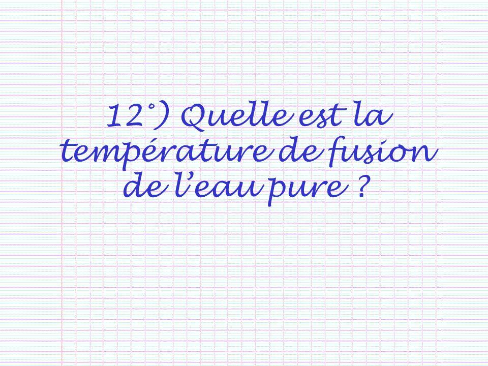 12°) Quelle est la température de fusion de l'eau pure