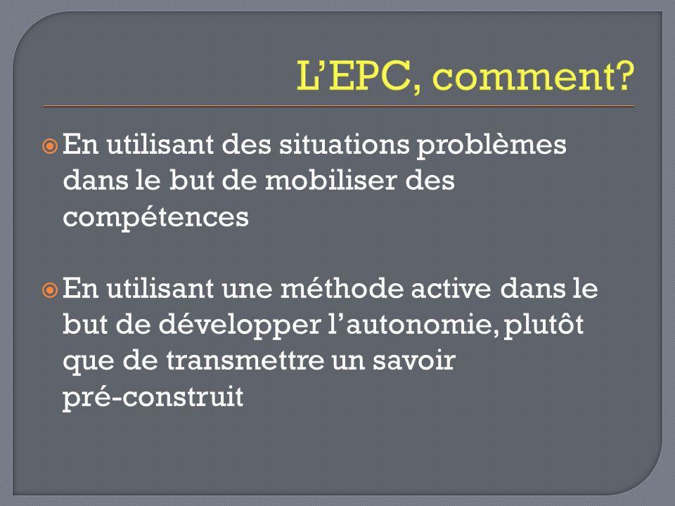 L'EPC, comment En utilisant des situations problèmes dans le but de mobiliser des compétences.