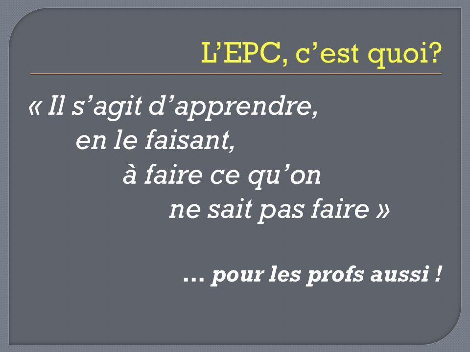 L'EPC, c'est quoi « Il s'agit d'apprendre, en le faisant,
