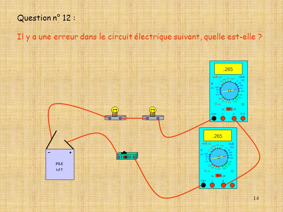 Question n° 12 : Il y a une erreur dans le circuit électrique suivant, quelle est-elle .265. mA AC.