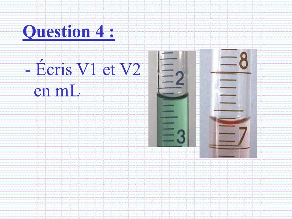 Question 4 : Écris V1 et V2 en mL