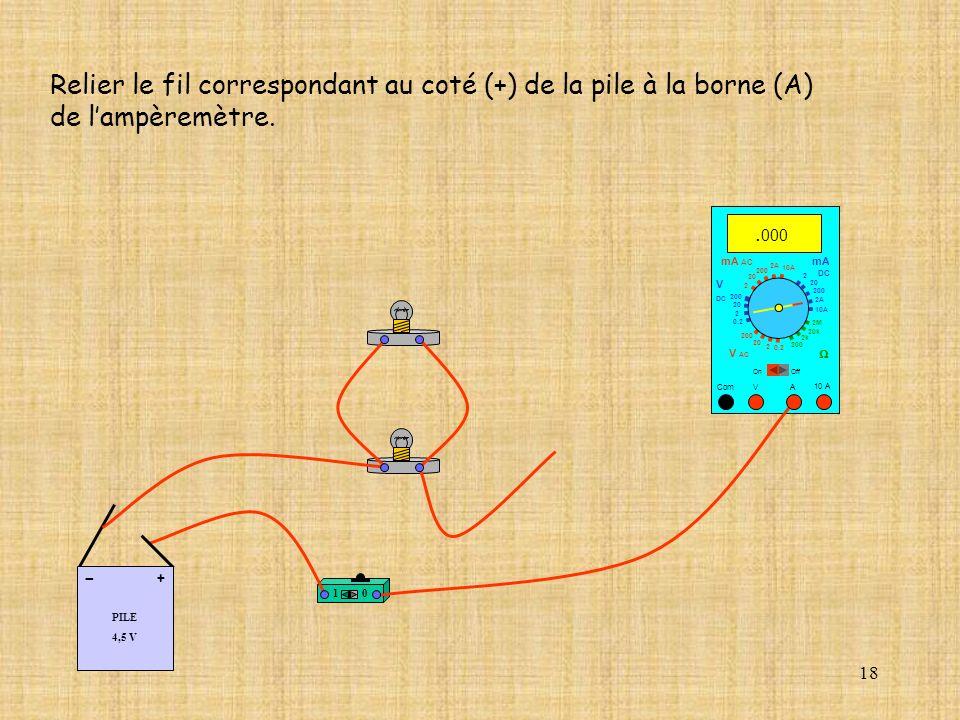Relier le fil correspondant au coté (+) de la pile à la borne (A)