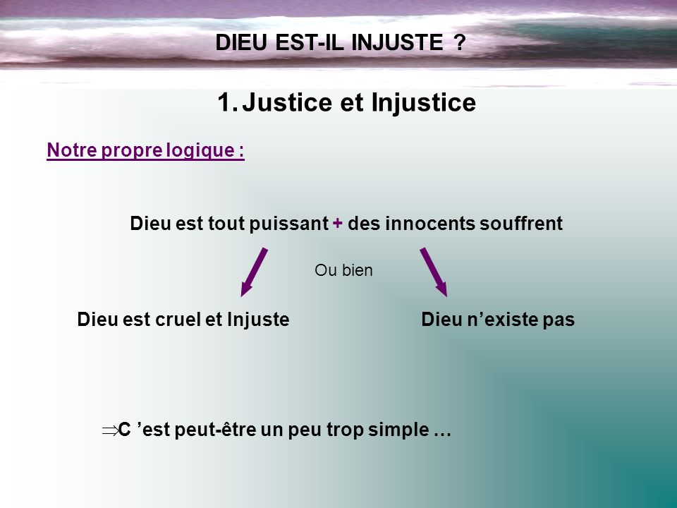 Justice et Injustice DIEU EST-IL INJUSTE Notre propre logique :