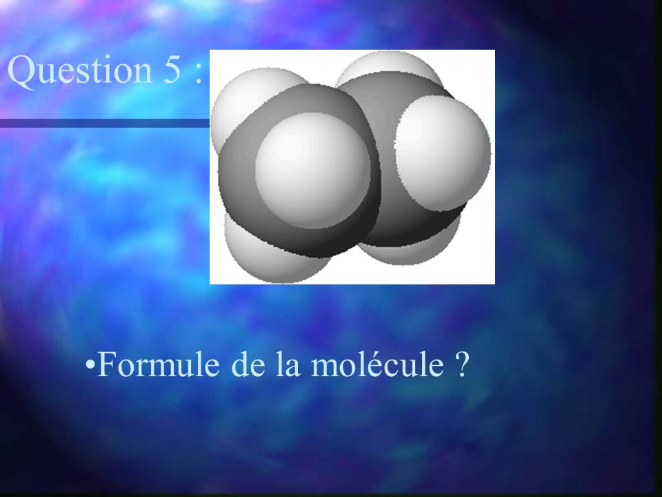 Question 5 : Formule de la molécule