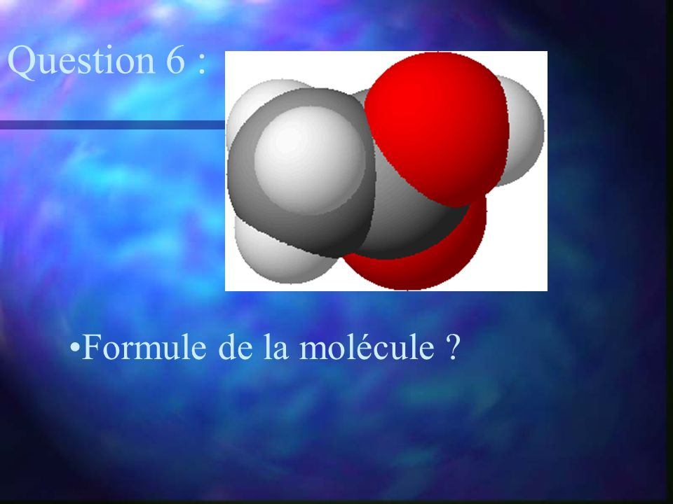 Question 6 : Formule de la molécule