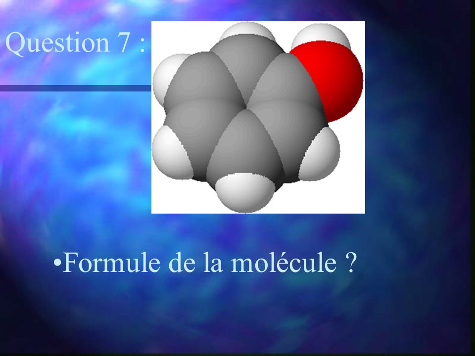 Question 7 : Formule de la molécule