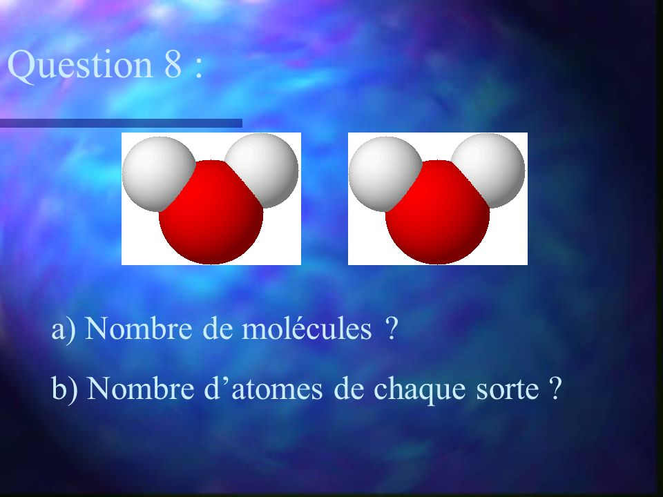 Question 8 : a) Nombre de molécules