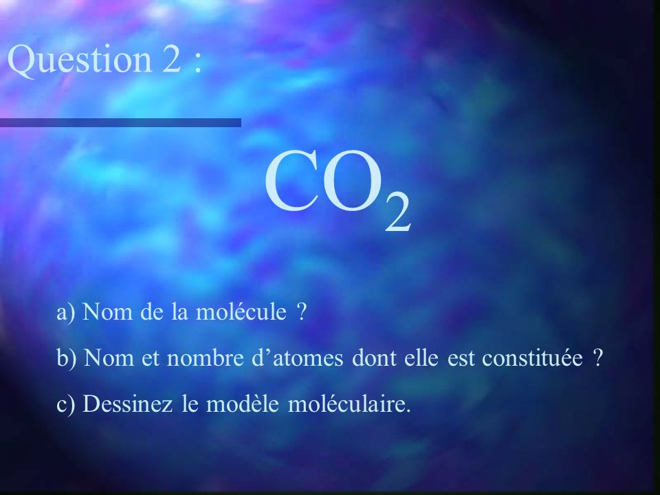 CO2 Question 2 : a) Nom de la molécule