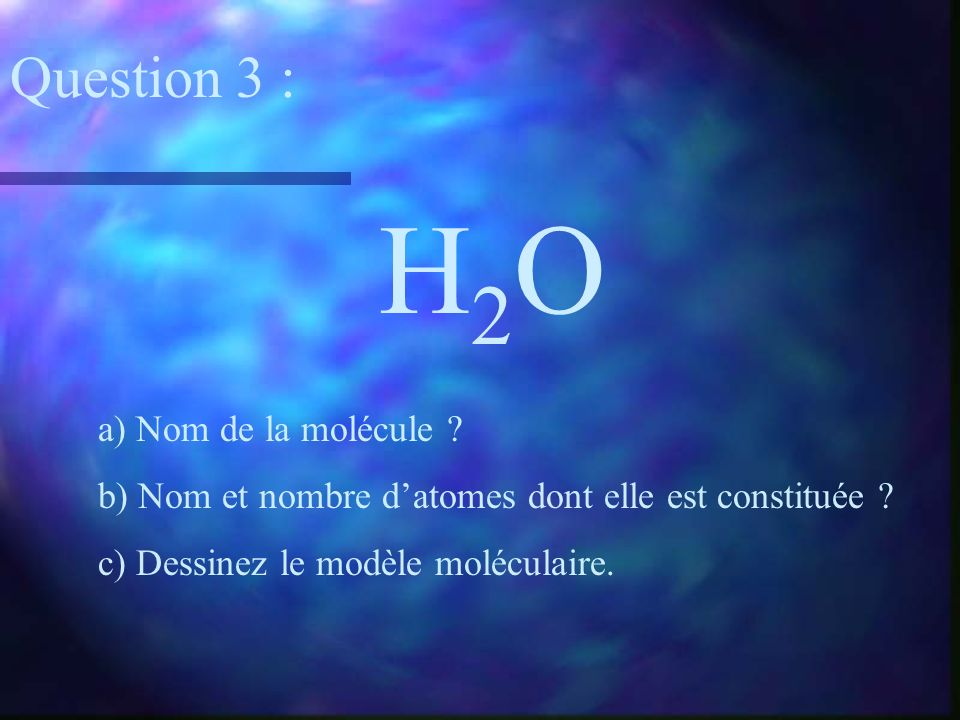 H2O Question 3 : a) Nom de la molécule