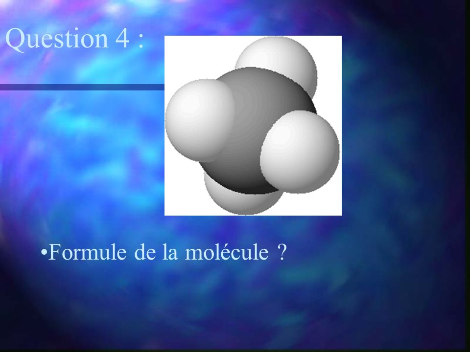 Question 4 : Formule de la molécule