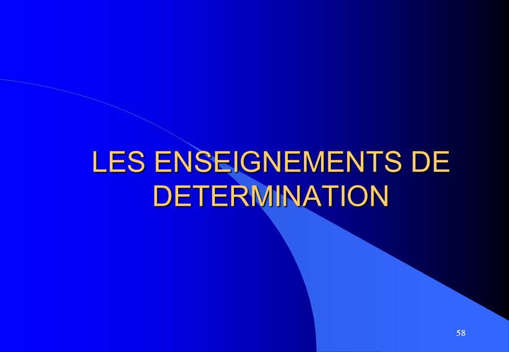 LES ENSEIGNEMENTS DE DETERMINATION