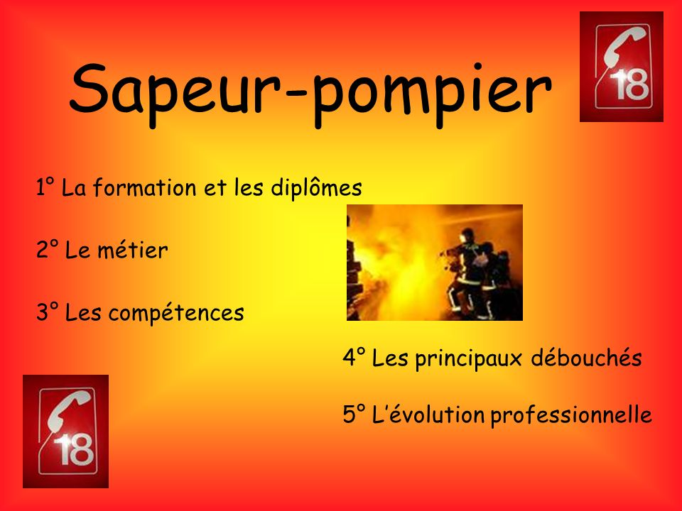 Sapeur-pompier 1° La formation et les diplômes 2° Le métier