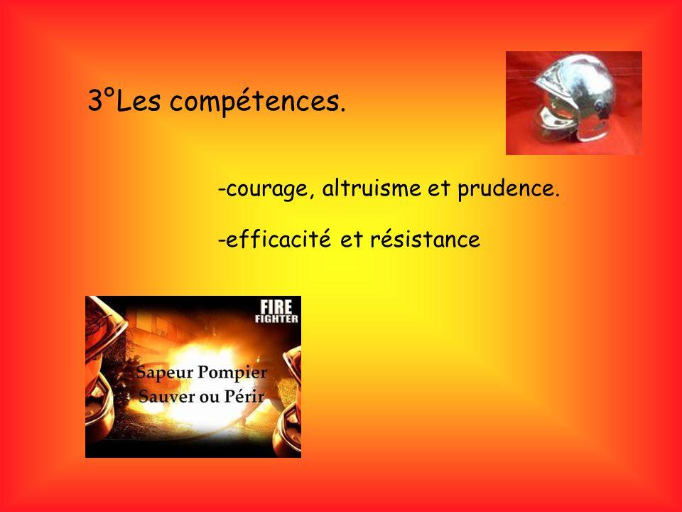 3°Les compétences. -courage, altruisme et prudence.