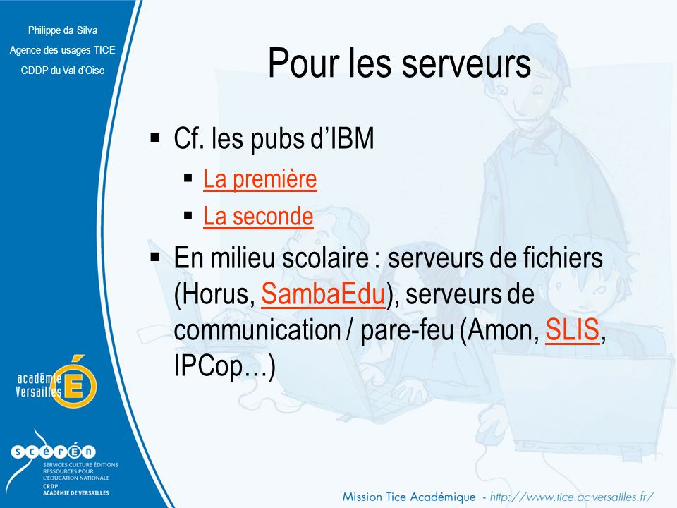 Pour les serveurs Cf. les pubs d'IBM