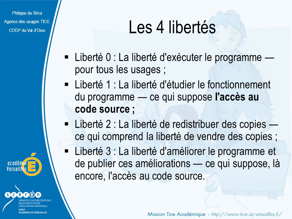 Les 4 libertés Liberté 0 : La liberté d exécuter le programme — pour tous les usages ;