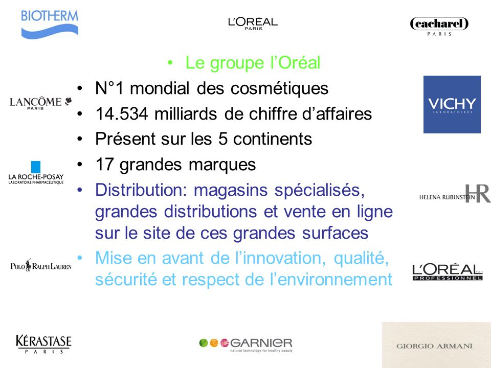 Le groupe l'OréalN°1 mondial des cosmétiques. 14.534 milliards de chiffre d'affaires. Présent sur les 5 continents.