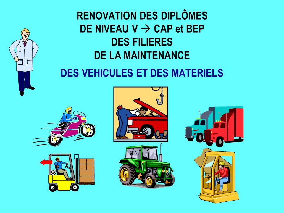 RENOVATION DES DIPLÔMES DE NIVEAU V  CAP et BEP DES FILIERES DE LA MAINTENANCE DES VEHICULES ET DES MATERIELS